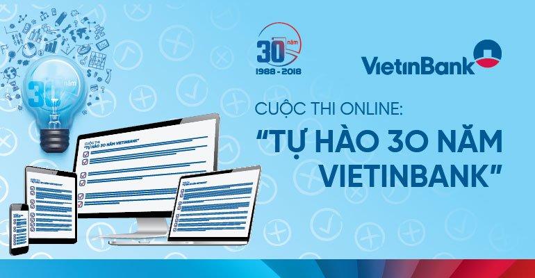 Phat dong Cuoc thi online 'Tu hao 30 nam VietinBank' hinh anh 1
