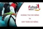 Trực tiếp Futsal HDBank VĐQG 2018: Hoàng Thư Đà Nẵng vs Kim Toàn Đà Nẵng