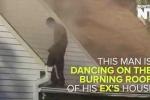 Video: Đốt nhà người yêu cũ rồi... nhảy múa trên mái nhà bốc cháy