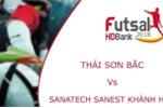 Trực tiếp Futsal HDBank VĐQG 2018: Thái Sơn Bắc vs Sanatech Sanest Khánh Hòa
