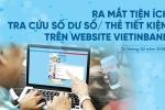 VietinBank ra mắt tiện ích tra cứu số dư sổ/thẻ tiết kiệm trên website