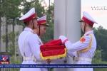 Video: Lễ thượng cờ rủ Quốc tang Chủ tịch nước Trần Đại Quang
