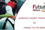 Trực tiếp Futsal HDBank VĐQG 2018: Sanatech Sanest Khánh Hòa vs Hoàng Thư Đà Nẵng