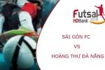 Trực tiếp Futsal HDBank VĐQG 2018: Sài Gòn FC vs Hoàng Thư Đà Nẵng