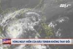 Tin mới nhất cơn bão số 16: Có xu hướng suy yếu nhưng giữ nguyên vùng nguy hiểm