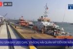 Trực tiếp: Hình ảnh mới nhất của tàu sân bay Mỹ ở cảng Đà Nẵng