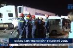 Video: Toàn cảnh tai nạn thảm khốc 13 người chết ở Quảng Nam
