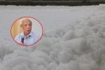 Chuyên gia lý giải hiện tượng dòng sông nổi 'bọt tuyết' trắng xóa ở Hà Nam