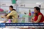 Sốc: 3 trẻ nhập viện vì tiểu đường chỉ trong 1 tuần