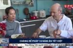 Gặp chàng rể Pháp 10 năm ăn Tết Việt