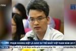 Chân dung giáo sư trẻ nhất Việt Nam năm 2017