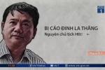 Video: Toàn bộ diễn biến phiên tòa xử ông Đinh La Thăng và đồng phạm