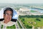 Bê bối Khu liên hợp thể thao Mỹ Đình: Cần xem lại trách nhiệm người đứng đầu