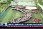 Video: Lễ chào cờ xếp hình Tổ quốc hướng về Biển Đông