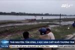 Thái Nguyên: Tắm sông, 3 học sinh lớp 12 chết đuối thương tâm