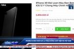 iPhone XS Max nhái giá 2,5 triệu đồng rao bán tràn lan ở Việt Nam