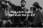 Những chiến công hiển hách trong cuộc đời lãnh tụ Cuba Fidel Castro