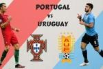 Trực tiếp Bồ Đào Nha vs Uruguay 1-2: Cavani lập cú đúp