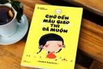 'Chờ đến mẫu giáo thì đã muộn'- Quyển sách thức tỉnh hàng ngàn bà mẹ Việt