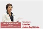 Xét xử cựu ĐBQH Châu Thị Thu Nga lừa đảo: Những con số không ngờ