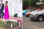 Choáng với đám cưới ngập tràn siêu xe, nhà trai tặng cô dâu 20 tỷ đồng tiền mặt