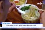 Công nghệ làm mì vằn thắn giả 'ngậm' đầy chất độc ở Trung Quốc