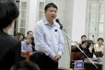 Góp 800 tỷ đồng vào Oceanbank: Ông Đinh La Thăng bị đề nghị mức án 18-19 năm tù