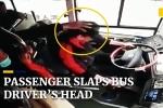 Clip: Khách nam nổi đóa đập đầu tài xế, xe buýt suýt lao xuống sông