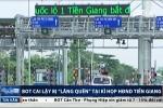 Khó tin: BOT Cai Lậy bị 'lãng quên' tại kì họp HĐND Tiền Giang