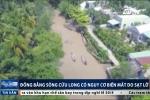 Sạt lở nghiêm trọng, đồng bằng sông Cửu Long có nguy cơ biến mất