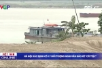 Hà Nội: Xác định 17 đối tượng bảo kê 'cát tặc' trên sông Hồng