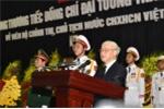 Tổng Bí thư: Chủ tịch nước Trần Đại Quang đã cống hiến trọn đời cho sự nghiệp cách mạng