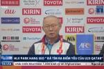 HLV Park Hang Seo tìm ra điểm yếu của U23 Qatar