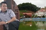 Thanh tra Chính phủ thừa nhận không thể xử lý được khối tài sản 'khủng' của ông Phạm Sỹ Quý