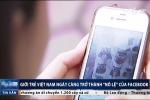Giới trẻ Việt Nam đang trở thành 'nô lệ' của Facebook thế nào?