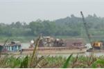 Khai thác cát trái phép trên sông Hồng: Phó Thủ tướng yêu cầu làm rõ