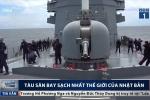 Video: Tham quan chiến hạm sạch nhất thế giới của Nhật Bản