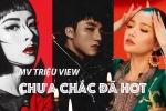 MV triệu view, lọt 'top trending' chưa chắc đã thật sự hot