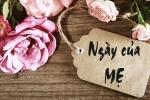 Ngày của Mẹ là ngày nào, có ý nghĩa thế nào?