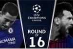 Bốc thăm vòng 1/8 cúp C1: Đại chiến Chelsea vs Barcelona, Real Madrid vs PSG