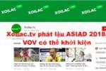 Nếu Xoilac.tv tiếp tục phát sóng trái phép ASIAD 2018, VOV có thể khởi kiện