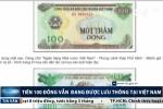 Tiền 100 đồng vẫn đang được lưu thông ở Việt Nam