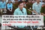 Xét xử Hà Văn Thắm: Thắm 'nắn gân' Sơn, '5.000 đồng hay 50 triệu đồng đều là ăn cắp'