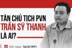 Tân Chủ tịch PVN Trần Sỹ Thanh là ai?