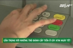 Cảnh giác với chiêu trò đánh cắp tiền ở cây ATM ngày Tết