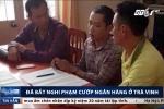 Cầm súng cướp ngân hàng ở Trà Vinh: Nghi phạm khai gì?