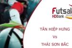 Trực tiếp Futsal HDBank VĐQG 2018: Tân Hiệp Hưng vs Thái Sơn Bắc