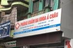 Hà Nội: Bán toàn thuốc Trung Quốc, phòng khám Á Châu bị đóng cửa