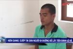 2 tên cướp gặp họa sau phi vụ trấn lột đôi nam nữ