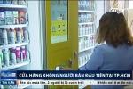 Video: Trải nghiệm cửa hàng không người bán đầu tiên tại TP.HCM